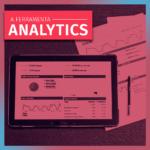 A Ferramenta Analytics